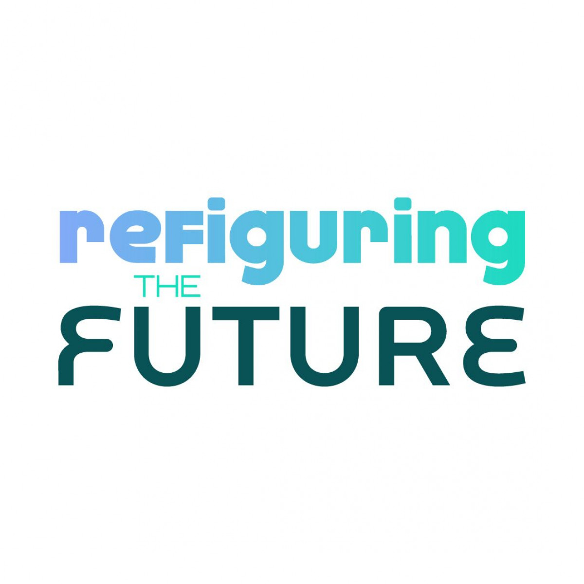 """Stylized text reading """"Refiguring The Future"""""""