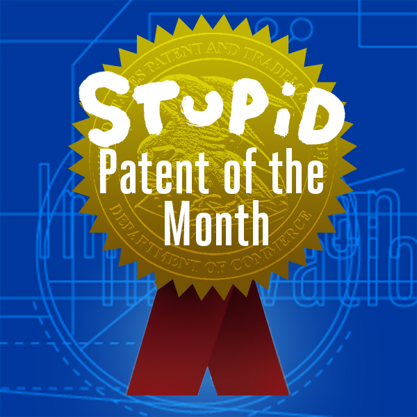 Octobers Very Bad No Good Totally Stupid Patent Of The Month