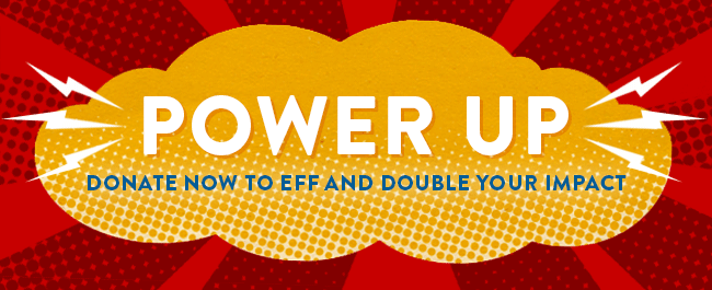 Power Up Your Donation: Support EFF and Double Your Impact