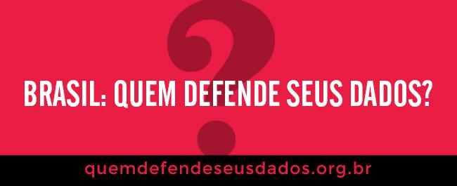 Brasil: Quem defende seus dados?