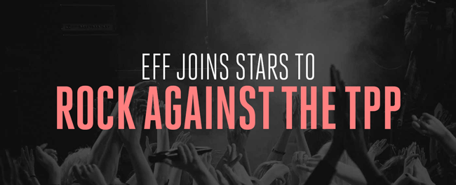 EFF Joins Stars to Rock Against the TPP