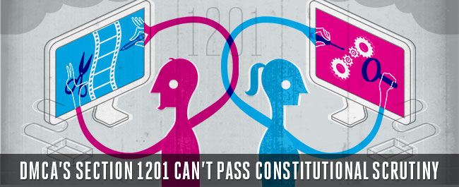 DMCA 's Section 1201 Can't Pass Constitutional Scrutiny