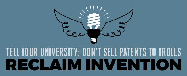 Tell Your University: Don't Sell Patents to Trolls. Reclaim Invention.
