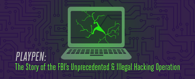 Playpen: The Story of the FBI's Unprecedented and Illegal Hacking Operation