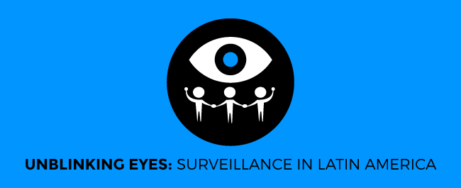 Unblinking Eyes: Surveillance in Latin America
