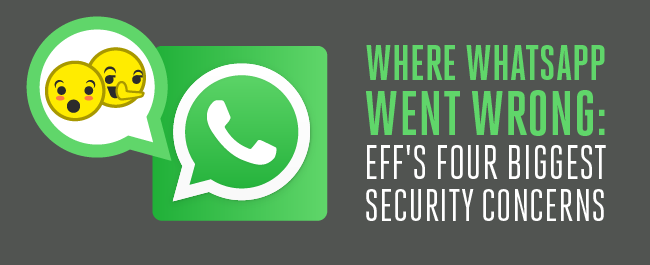 Where WhatsApp Went Wrong: EFF's Four Biggest Security Concerns