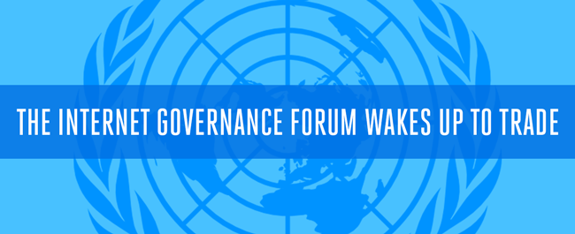 The Internet Governance Forum Wakes Up to Trade