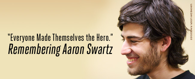 """Everyone Made Themselves the Hero."" Remembering Aaron Swartz"