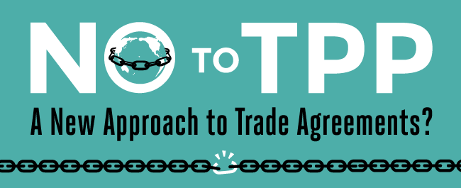 No to TPP: A new Approach to Trade Agreements?