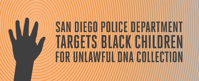 San Diego Police Department Targets Black Children for Unlawful DNA Collection