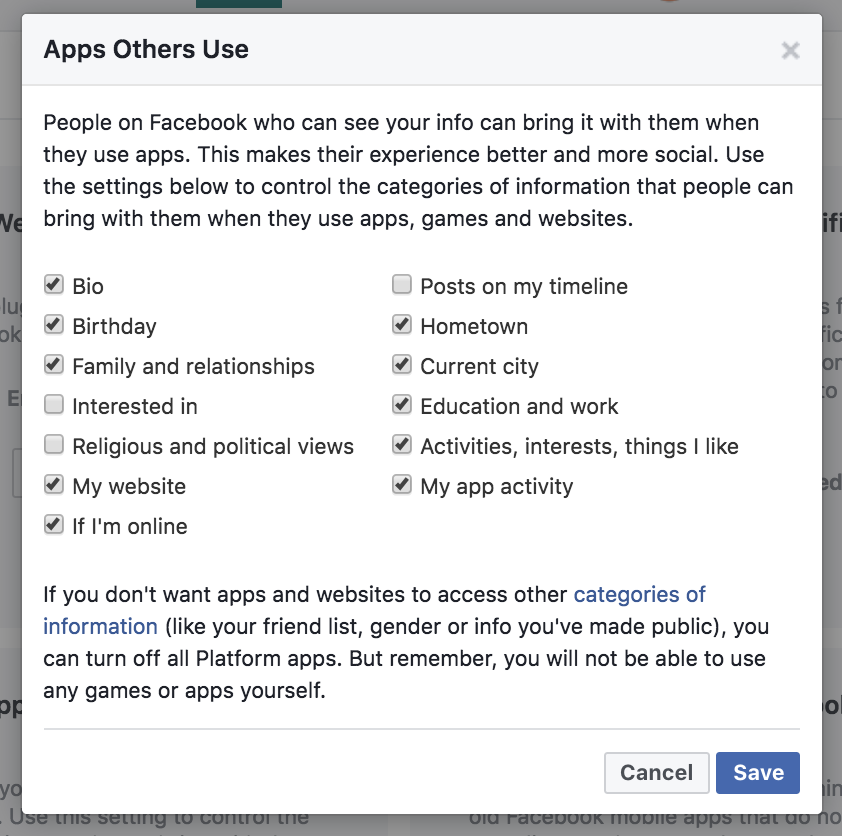 """From the App Settings page, find the section called """"Apps Others Use."""" Click the """"Edit"""" button. A modal will appear that has many checkboxes, including """"Bio"""", """"Birthday,"""" """"If I'm online,"""" and so on. Uncheck the boxes, and click the """"Save"""" button."""