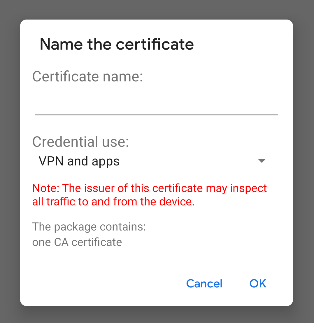 "While adding a certificate, Android has a small message written in red: ""Note: The issuer of this certificate may inspect all traffic to and from the device."""