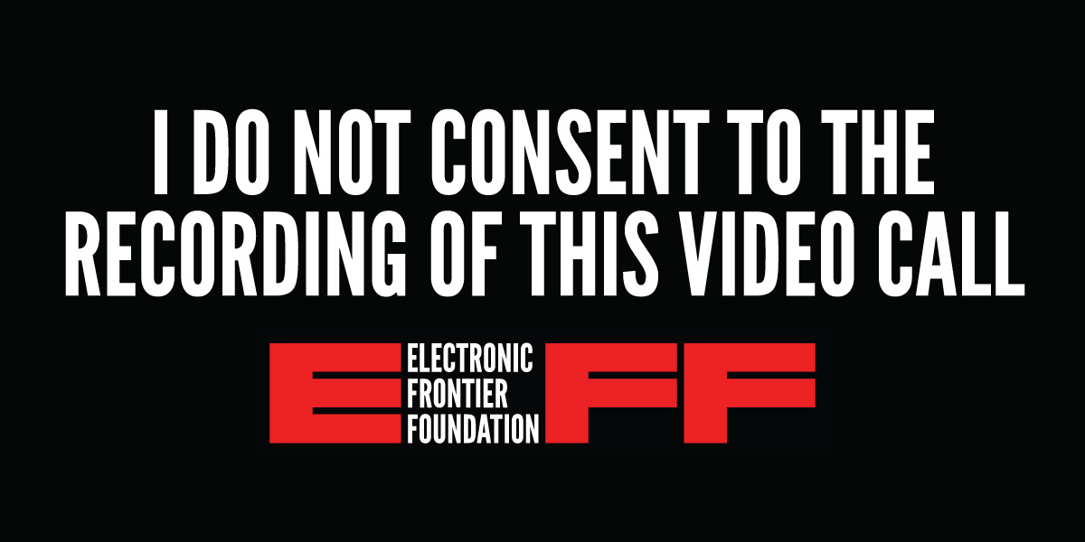 "Bold white text on a black background reads ""I DO NOT CONSENT TO THE RECORDING OF THIS VIDEO CALL"" with an EFF logo below."