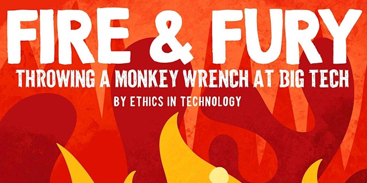 Fire and Fury: Throwing a monkey wrench at big tech. By Ethics in Technology
