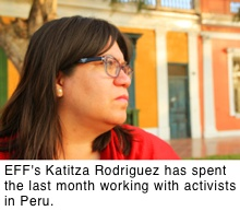 Katitza Rodriguez, EFF's International Rights Director, has spent the last month working with activists in Peru.