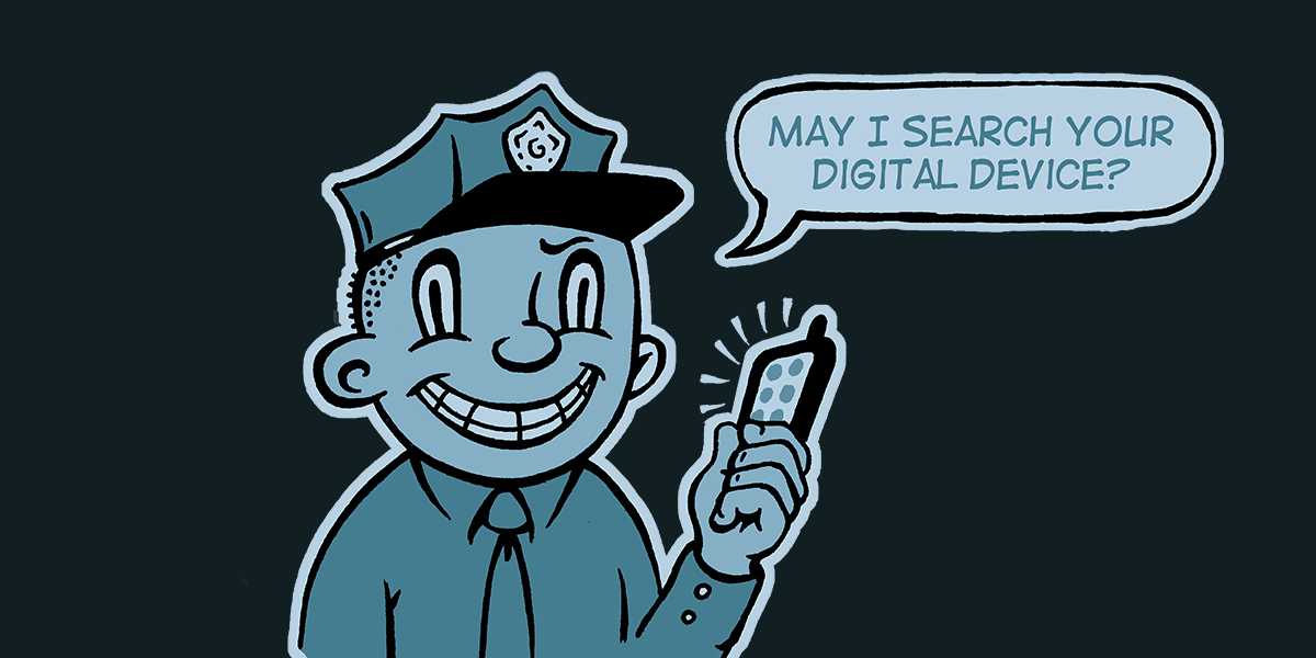 "Officer Friendly Asks: ""May I Search Your Digital Device?"""