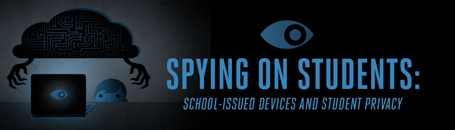 Spying on Students: School-issued devices and student privacy