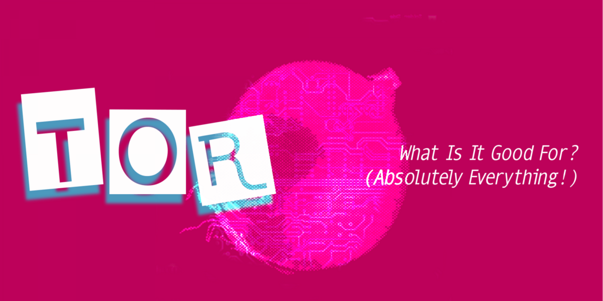 "creative representation of the event title: Tor: What is it good for (absolutely everything)""."