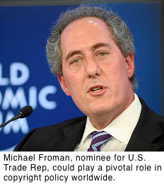 Michael Froman, nominee for U.S. Trade Rep, could play a pivotal role in copyright policy worldwide.