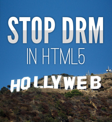 Stop Hollyweb DRM in HTML5